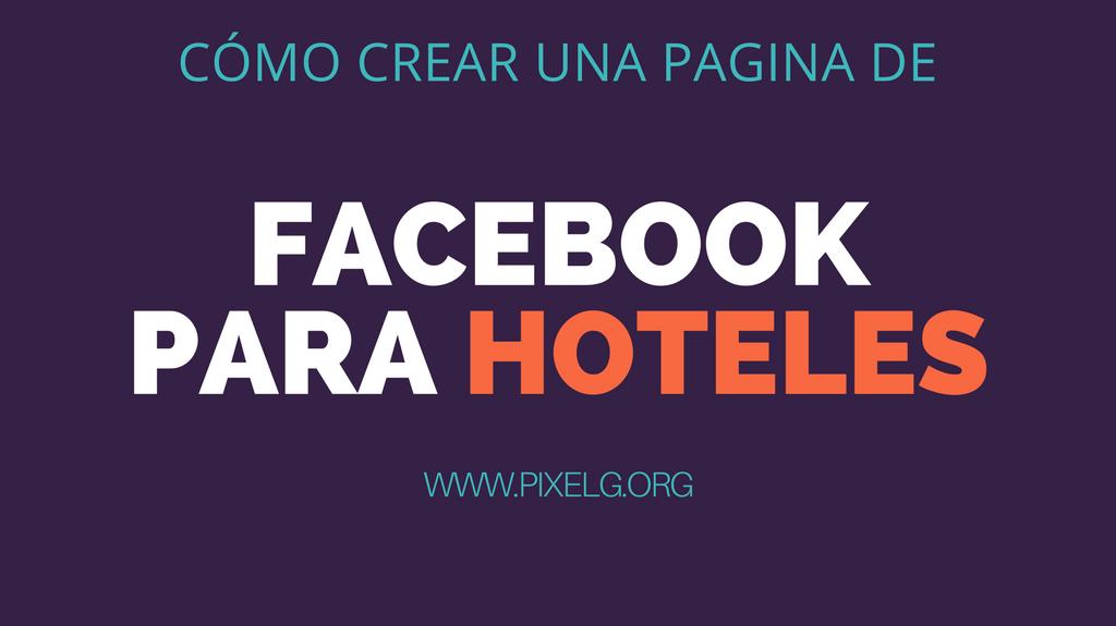 Cómo crear un página de Facebook para hoteles