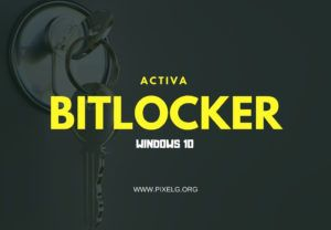 Activa BitLocker en Windows 10